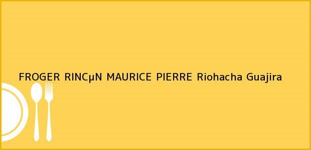 Teléfono, Dirección y otros datos de contacto para FROGER RINCµN MAURICE PIERRE, Riohacha, Guajira, Colombia