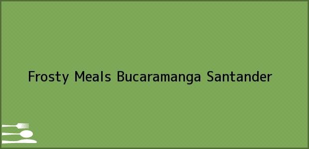 Teléfono, Dirección y otros datos de contacto para Frosty Meals, Bucaramanga, Santander, Colombia