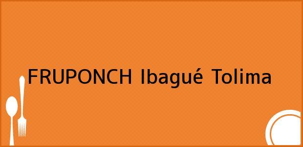 Teléfono, Dirección y otros datos de contacto para FRUPONCH, Ibagué, Tolima, Colombia