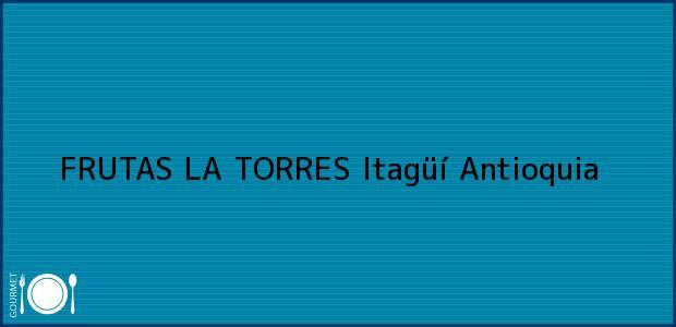Teléfono, Dirección y otros datos de contacto para FRUTAS LA TORRES, Itagüí, Antioquia, Colombia