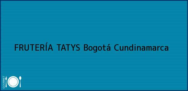 Teléfono, Dirección y otros datos de contacto para FRUTERÍA TATYS, Bogotá, Cundinamarca, Colombia