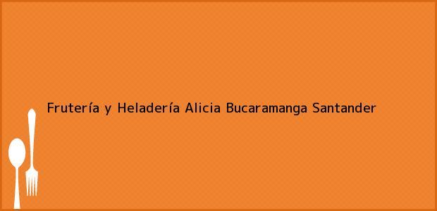 Teléfono, Dirección y otros datos de contacto para Frutería y Heladería Alicia, Bucaramanga, Santander, Colombia