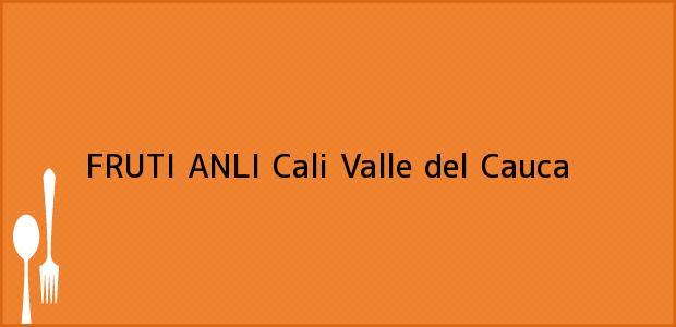 Teléfono, Dirección y otros datos de contacto para FRUTI ANLI, Cali, Valle del Cauca, Colombia