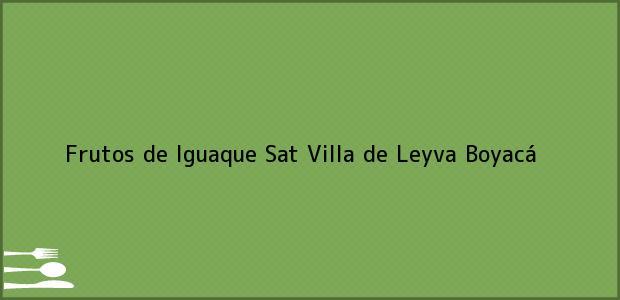 Teléfono, Dirección y otros datos de contacto para Frutos de Iguaque Sat, Villa de Leyva, Boyacá, Colombia