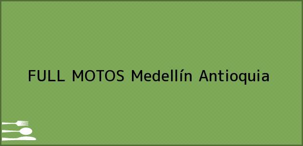 Teléfono, Dirección y otros datos de contacto para FULL MOTOS, Medellín, Antioquia, Colombia