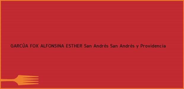 Teléfono, Dirección y otros datos de contacto para GARCÚA FOX ALFONSINA ESTHER, San Andrés, San Andrés y Providencia, Colombia