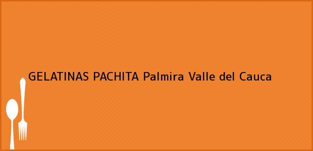 Teléfono, Dirección y otros datos de contacto para GELATINAS PACHITA, Palmira, Valle del Cauca, Colombia