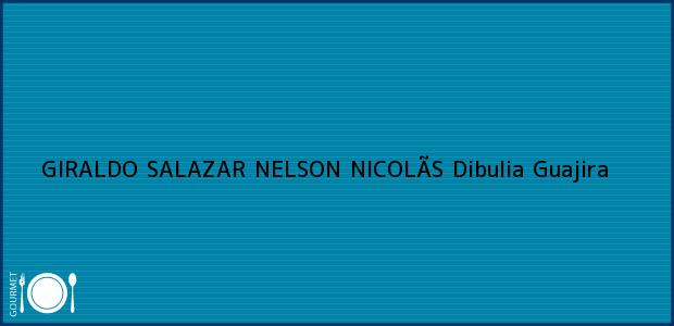 Teléfono, Dirección y otros datos de contacto para GIRALDO SALAZAR NELSON NICOLÃS, Dibulia, Guajira, Colombia