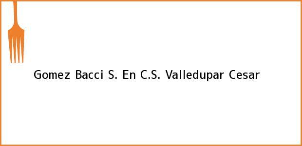 Teléfono, Dirección y otros datos de contacto para Gomez Bacci S. En C.S., Valledupar, Cesar, Colombia