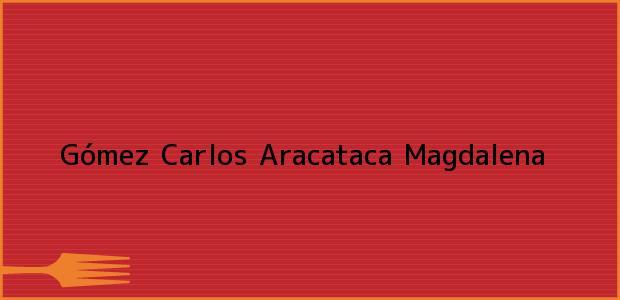 Teléfono, Dirección y otros datos de contacto para Gómez Carlos, Aracataca, Magdalena, Colombia