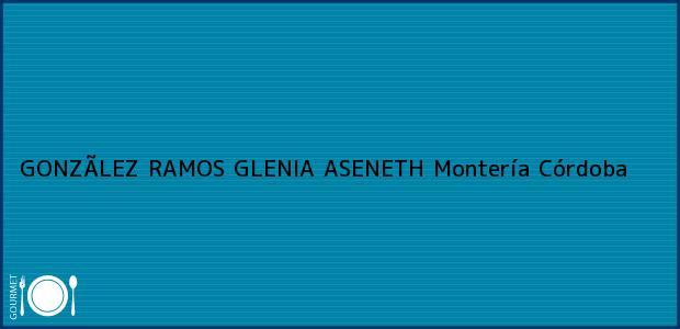 Teléfono, Dirección y otros datos de contacto para GONZÃLEZ RAMOS GLENIA ASENETH, Montería, Córdoba, Colombia