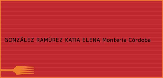 Teléfono, Dirección y otros datos de contacto para GONZÃLEZ RAMÚREZ KATIA ELENA, Montería, Córdoba, Colombia