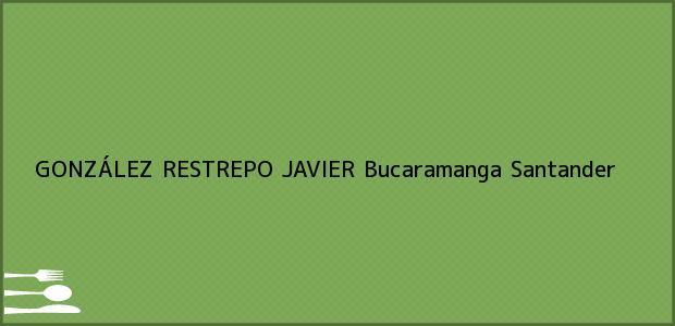 Teléfono, Dirección y otros datos de contacto para GONZÁLEZ RESTREPO JAVIER, Bucaramanga, Santander, Colombia