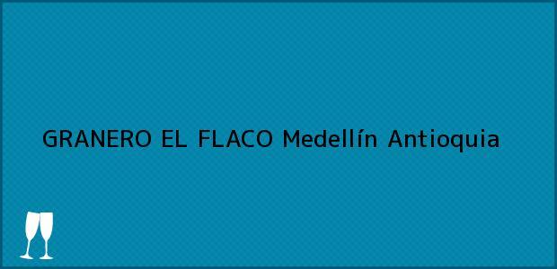 Teléfono, Dirección y otros datos de contacto para GRANERO EL FLACO, Medellín, Antioquia, Colombia