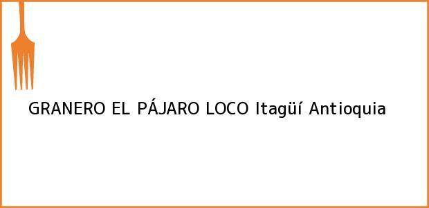 Teléfono, Dirección y otros datos de contacto para GRANERO EL PÁJARO LOCO, Itagüí, Antioquia, Colombia