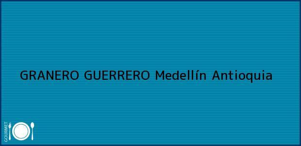 Teléfono, Dirección y otros datos de contacto para GRANERO GUERRERO, Medellín, Antioquia, Colombia
