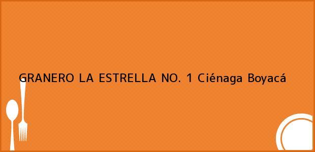 Teléfono, Dirección y otros datos de contacto para GRANERO LA ESTRELLA NO. 1, Ciénaga, Boyacá, Colombia