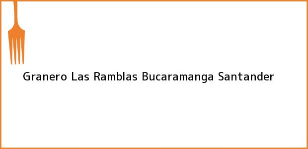 Teléfono, Dirección y otros datos de contacto para Granero Las Ramblas, Bucaramanga, Santander, Colombia