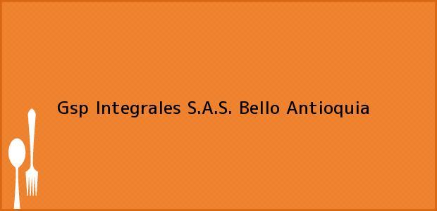 Teléfono, Dirección y otros datos de contacto para Gsp Integrales S.A.S., Bello, Antioquia, Colombia