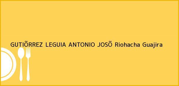Teléfono, Dirección y otros datos de contacto para GUTIÕRREZ LEGUIA ANTONIO JOSÕ, Riohacha, Guajira, Colombia