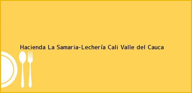 Teléfono, Dirección y otros datos de contacto para Hacienda La Samaria-Lechería, Cali, Valle del Cauca, Colombia