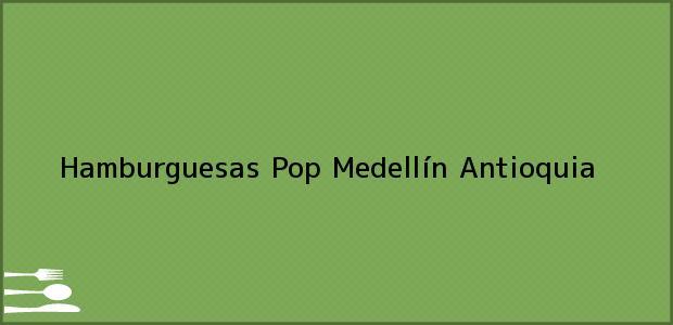 Teléfono, Dirección y otros datos de contacto para Hamburguesas Pop, Medellín, Antioquia, Colombia
