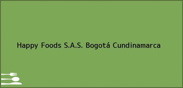 Teléfono, Dirección y otros datos de contacto para Happy Foods S.A.S., Bogotá, Cundinamarca, Colombia