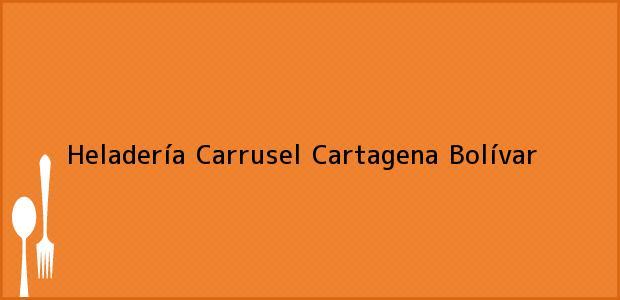 Teléfono, Dirección y otros datos de contacto para Heladería Carrusel, Cartagena, Bolívar, Colombia