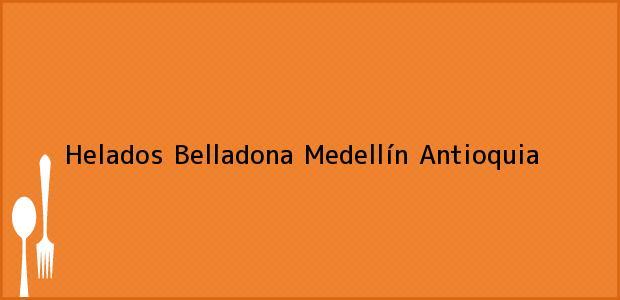 Teléfono, Dirección y otros datos de contacto para Helados Belladona, Medellín, Antioquia, Colombia