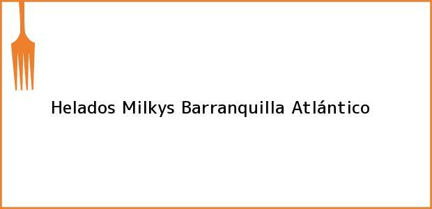 Teléfono, Dirección y otros datos de contacto para Helados Milkys, Barranquilla, Atlántico, Colombia