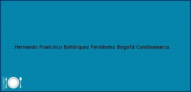 Teléfono, Dirección y otros datos de contacto para Hernando Francisco Bohórquez Fernández, Bogotá, Cundinamarca, Colombia