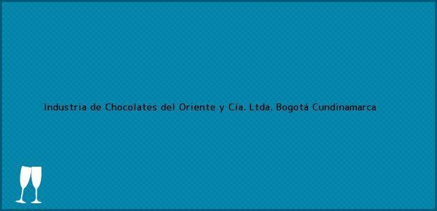Teléfono, Dirección y otros datos de contacto para Industria de Chocolates del Oriente y Cía. Ltda., Bogotá, Cundinamarca, Colombia