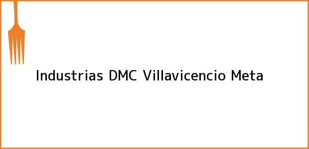 Teléfono, Dirección y otros datos de contacto para Industrias DMC, Villavicencio, Meta, Colombia