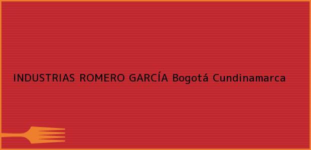 Teléfono, Dirección y otros datos de contacto para INDUSTRIAS ROMERO GARCÍA, Bogotá, Cundinamarca, Colombia