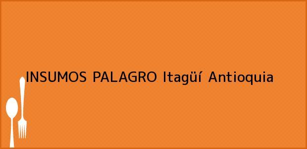 Teléfono, Dirección y otros datos de contacto para INSUMOS PALAGRO, Itagüí, Antioquia, Colombia