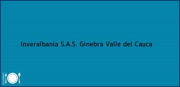 Teléfono, Dirección y otros datos de contacto para Inveralbania S.A.S., Ginebra, Valle del Cauca, Colombia