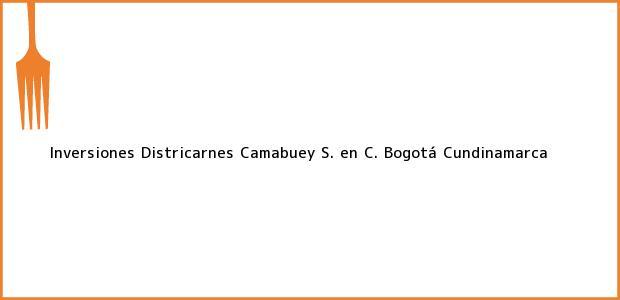 Teléfono, Dirección y otros datos de contacto para Inversiones Districarnes Camabuey S. en C., Bogotá, Cundinamarca, Colombia