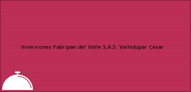 Teléfono, Dirección y otros datos de contacto para Inversiones Fabripan del Valle S.A.S., Valledupar, Cesar, Colombia