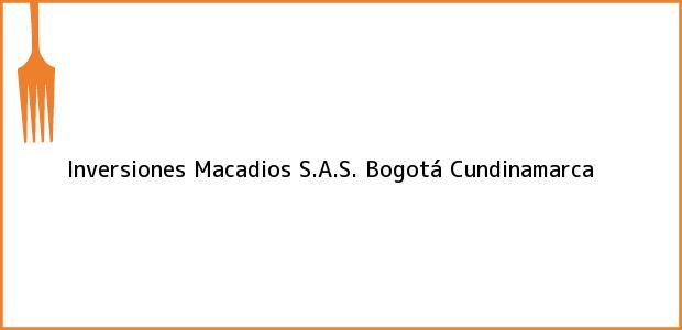 Teléfono, Dirección y otros datos de contacto para Inversiones Macadios S.A.S., Bogotá, Cundinamarca, Colombia