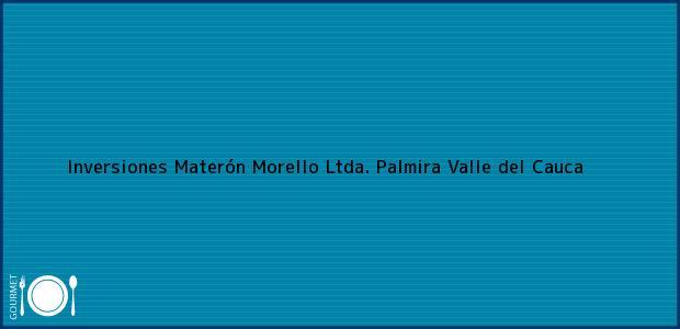 Teléfono, Dirección y otros datos de contacto para Inversiones Materón Morello Ltda., Palmira, Valle del Cauca, Colombia