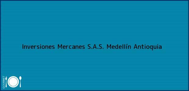 Teléfono, Dirección y otros datos de contacto para Inversiones Mercanes S.A.S., Medellín, Antioquia, Colombia