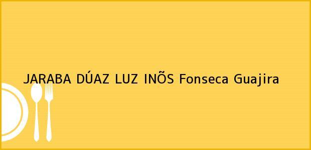 Teléfono, Dirección y otros datos de contacto para JARABA DÚAZ LUZ INÕS, Fonseca, Guajira, Colombia