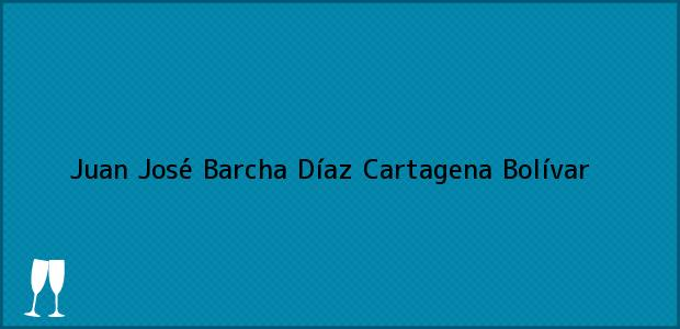 Teléfono, Dirección y otros datos de contacto para Juan José Barcha Díaz, Cartagena, Bolívar, Colombia