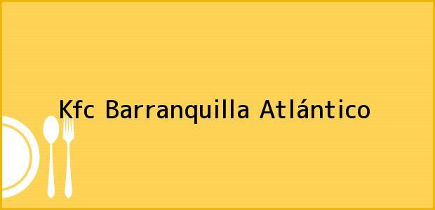 Teléfono, Dirección y otros datos de contacto para Kfc, Barranquilla, Atlántico, Colombia