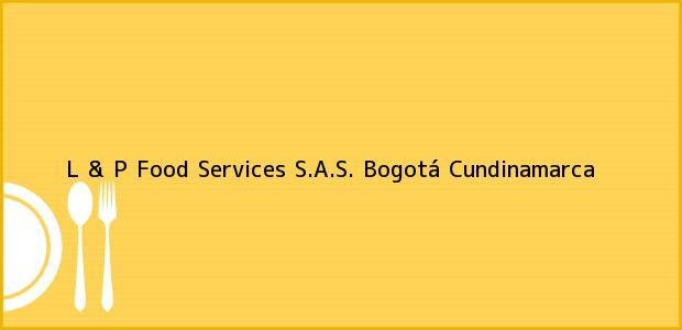 Teléfono, Dirección y otros datos de contacto para L & P Food Services S.A.S., Bogotá, Cundinamarca, Colombia