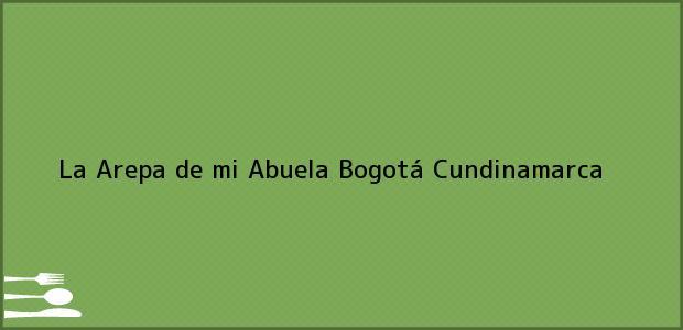 Teléfono, Dirección y otros datos de contacto para La Arepa de mi Abuela, Bogotá, Cundinamarca, Colombia