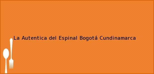 Teléfono, Dirección y otros datos de contacto para La Autentica del Espinal, Bogotá, Cundinamarca, Colombia
