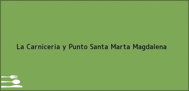 Teléfono, Dirección y otros datos de contacto para La Carniceria y Punto, Santa Marta, Magdalena, Colombia