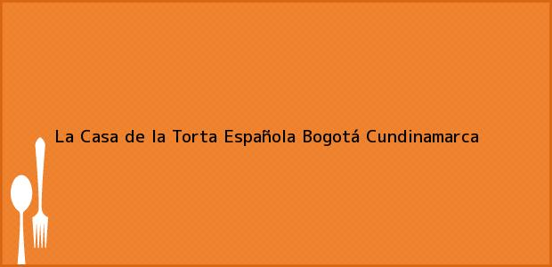 Teléfono, Dirección y otros datos de contacto para La Casa de la Torta Española, Bogotá, Cundinamarca, Colombia