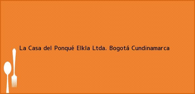 Teléfono, Dirección y otros datos de contacto para La Casa del Ponqué Elkla Ltda., Bogotá, Cundinamarca, Colombia